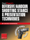 Gun Digest&#39;s Defensive Handgun Shooting Stance & Presentation Techniques eShort (eBook): Learn the Proper Stance for Shooting a Handgun + Basic Presentation or &quot;Draw&quot;